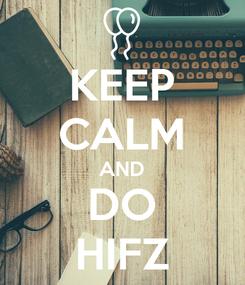 Poster: KEEP CALM AND DO HIFZ