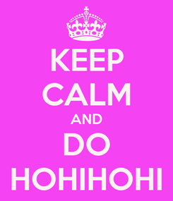 Poster: KEEP CALM AND DO HOHIHOHI