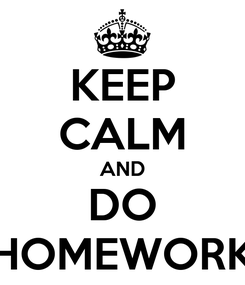 Poster: KEEP CALM AND DO HOMEWORK