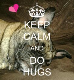 Poster: KEEP CALM AND DO HUGS