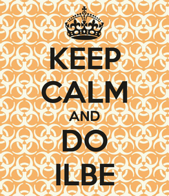 Poster: KEEP CALM AND DO ILBE