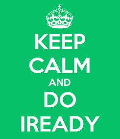 Poster: KEEP CALM AND DO IREADY