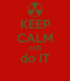 Poster: KEEP CALM AND do IT