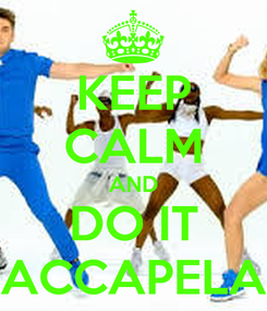 Poster: KEEP CALM AND DO IT ACCAPELA