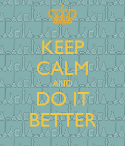 Poster: KEEP CALM AND DO IT BETTER