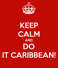Poster: KEEP CALM AND DO IT CARIBBEAN!