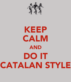Poster: KEEP CALM AND DO IT CATALAN STYLE