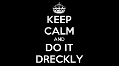 Poster: KEEP CALM AND DO IT DRECKLY
