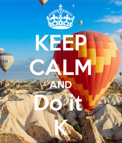 Poster: KEEP CALM AND Do it  K