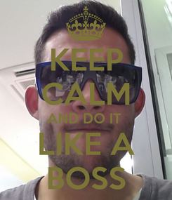Poster: KEEP CALM AND DO IT  LIKE A BOSS