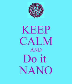 Poster: KEEP CALM AND Do it  NANO