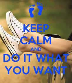 Poster: KEEP CALM AND DO IT WHAT YOU WANT