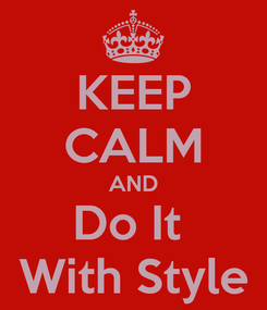 Poster: KEEP CALM AND Do It  With Style