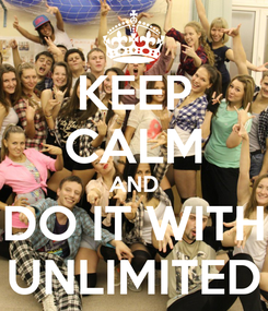 Poster: KEEP CALM AND DO IT WITH UNLIMITED