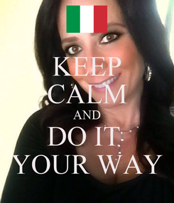 Poster: KEEP CALM AND DO IT  YOUR WAY