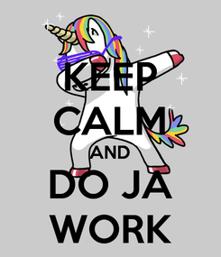 Poster: KEEP CALM AND DO JA WORK