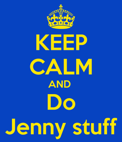 Poster: KEEP CALM AND  Do Jenny stuff