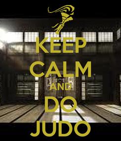 Poster: KEEP CALM AND DO JUDO