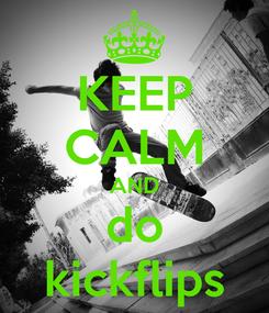 Poster: KEEP CALM AND do kickflips