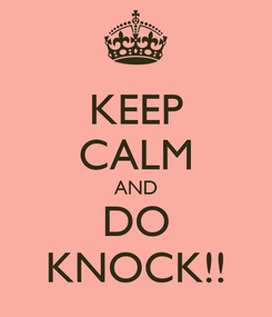Poster: KEEP CALM AND DO KNOCK!!