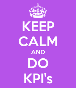 Poster: KEEP CALM AND DO KPI's