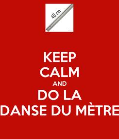 Poster: KEEP CALM AND DO LA DANSE DU MÈTRE