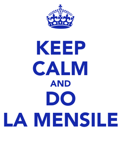 Poster: KEEP CALM AND DO LA MENSILE