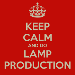 Poster: KEEP CALM AND DO LAMP PRODUCTION