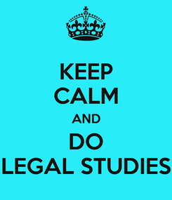 Poster: KEEP CALM AND DO LEGAL STUDIES