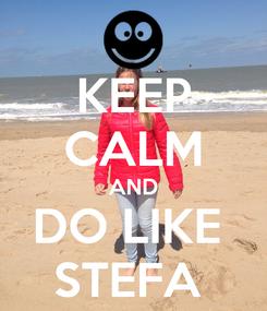 Poster: KEEP CALM AND DO LIKE  STEFA