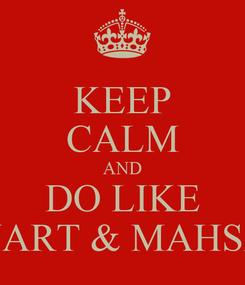 Poster: KEEP CALM AND DO LIKE VART & MAHSA