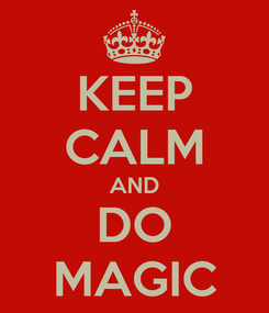 Poster: KEEP CALM AND DO MAGIC