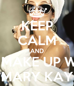 Poster: KEEP CALM AND DO MAKE UP WITH MARY KAY