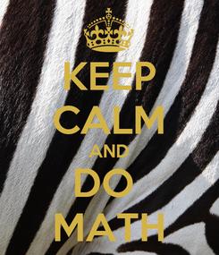 Poster: KEEP CALM AND DO  MATH
