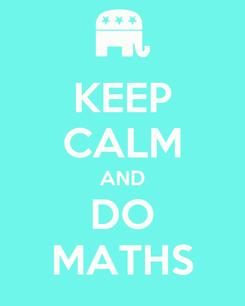 Poster: KEEP CALM AND DO MATHS