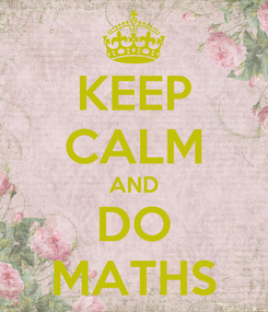 Poster: KEEP CALM AND DO MATHS