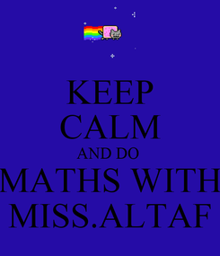 Poster: KEEP CALM AND DO  MATHS WITH MISS.ALTAF