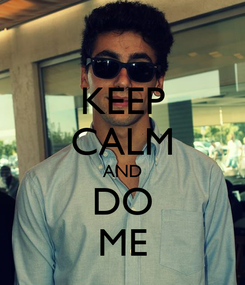 Poster: KEEP CALM AND DO ME