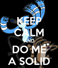 Poster: KEEP CALM AND DO ME A SOLID