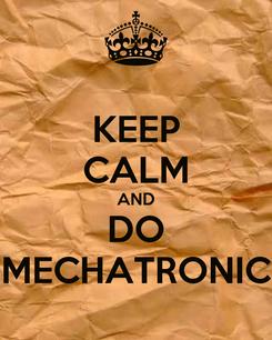 Poster: KEEP CALM AND DO MECHATRONIC
