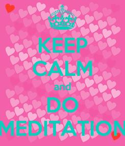 Poster: KEEP CALM and DO MEDITATION