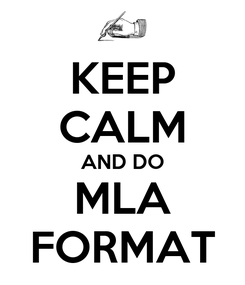 Poster: KEEP CALM AND DO MLA FORMAT