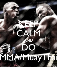 Poster: KEEP CALM AND DO MMA/MuayThai