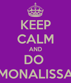 Poster: KEEP CALM AND DO  MONALISSA