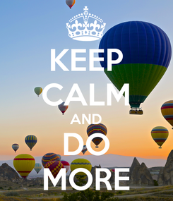 Poster: KEEP CALM AND DO MORE