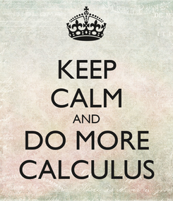 Poster: KEEP CALM AND DO MORE CALCULUS