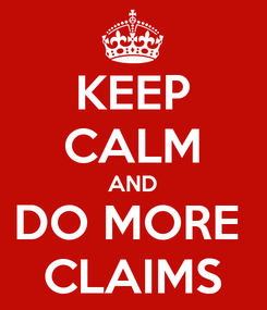 Poster: KEEP CALM AND DO MORE  CLAIMS