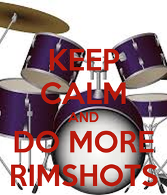 Poster: KEEP CALM AND DO MORE RIMSHOTS