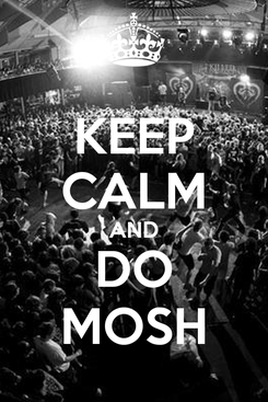 Poster: KEEP CALM AND DO MOSH