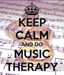 Poster: KEEP CALM AND DO MUSIC THERAPY